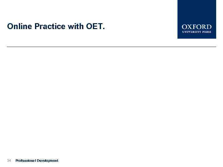 Online Practice with OET. 34 Professional Development
