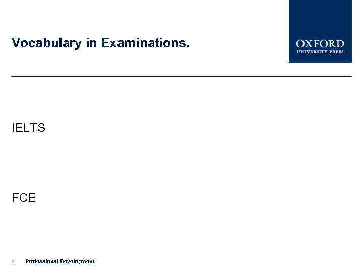 Vocabulary in Examinations. IELTS FCE 4 Professional Development