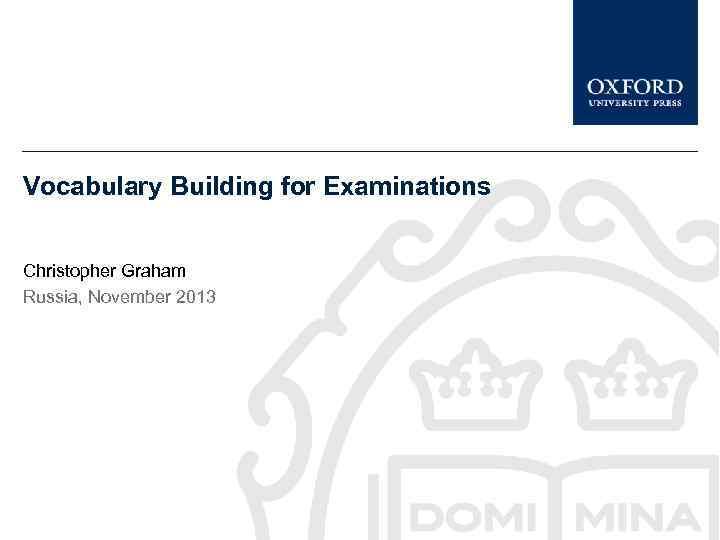 Vocabulary Building for Examinations Christopher Graham Russia, November 2013