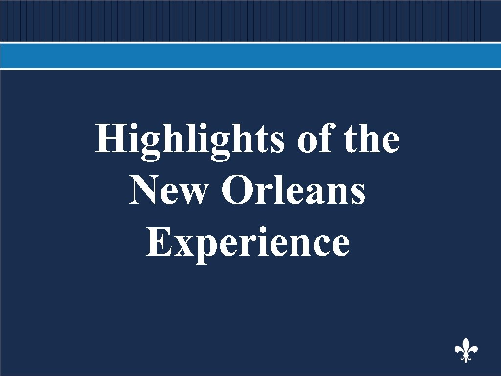 BODY COPY Highlights of the New Orleans Experience