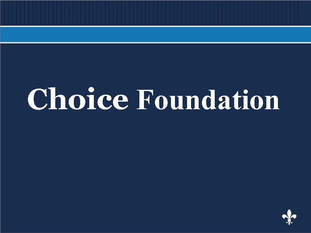 BODY COPY Choice Foundation