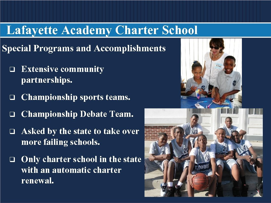 Lafayette Academy Charter School Special Programs and Accomplishments BODY COPY q Extensive community partnerships.