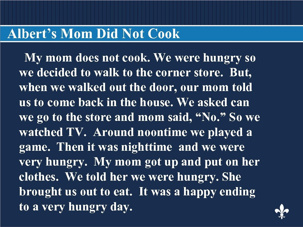 Albert's Mom Did Not Cook My mom does not cook. We were hungry so