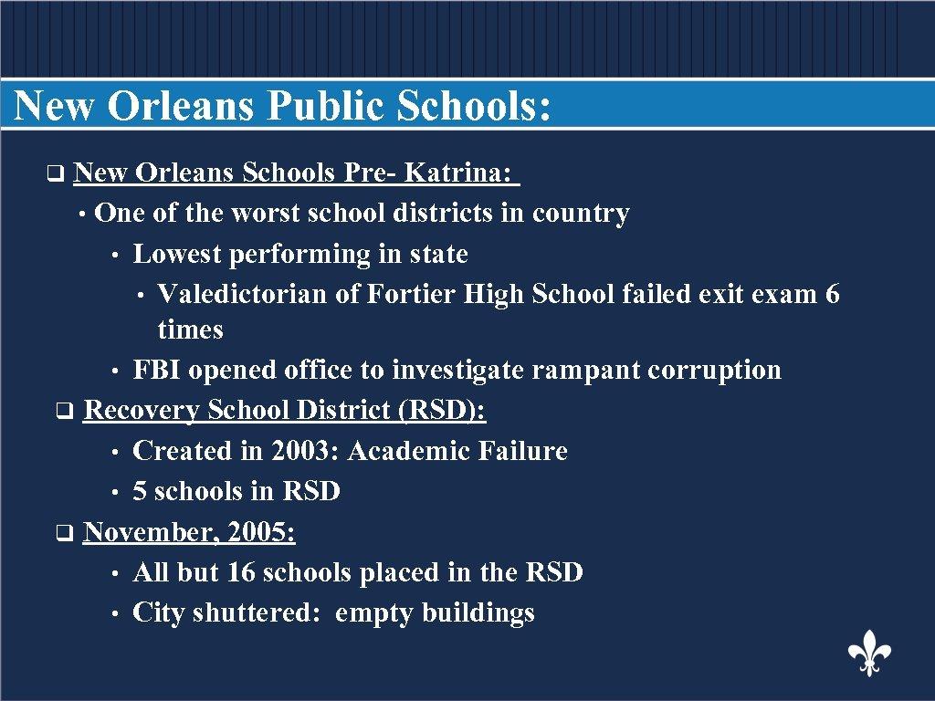 New Orleans Public Schools: q New Orleans Schools Pre- Katrina: BODY COPY • One