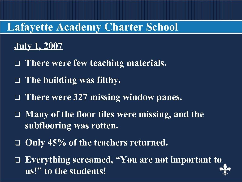 Lafayette Academy Charter School July 1, 2007 BODY COPY q There were few teaching