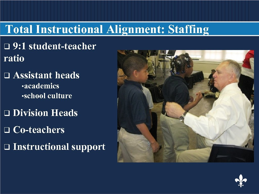 Total Instructional Alignment: Staffing 9: 1 student-teacher BODY COPY ratio q q Assistant heads