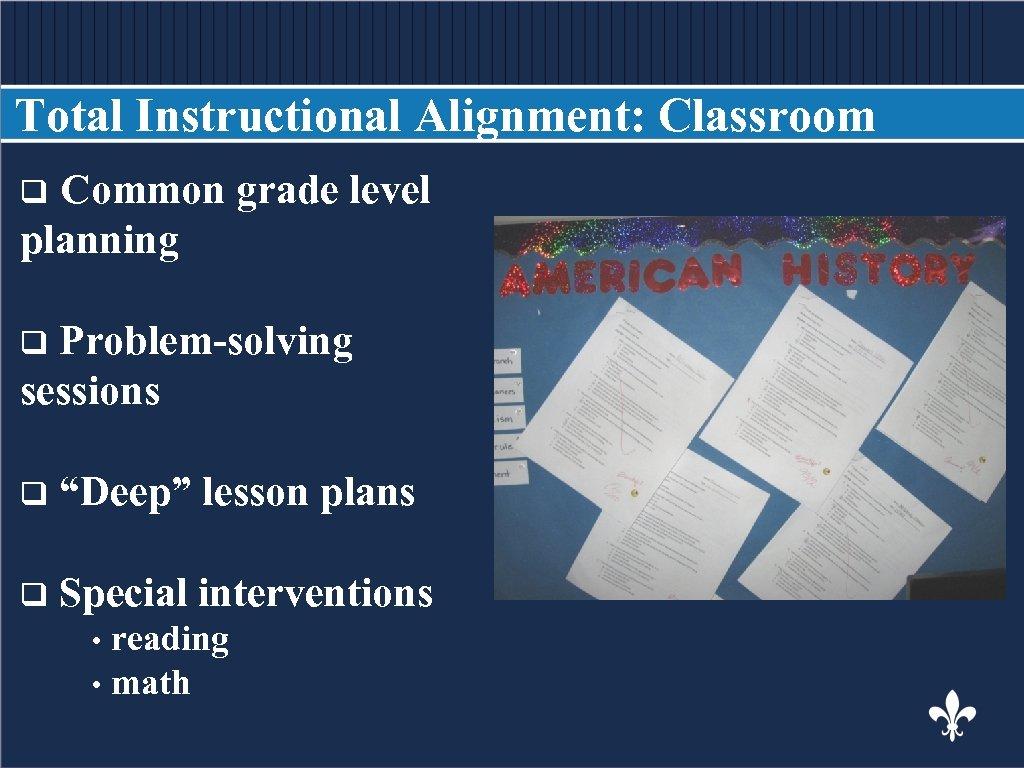 Total Instructional Alignment: Classroom Common grade level BODY COPY planning q Problem-solving sessions q