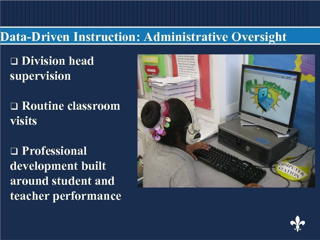 Data-Driven Instruction: Administrative Oversight Division head BODY COPY supervision q Routine classroom visits q
