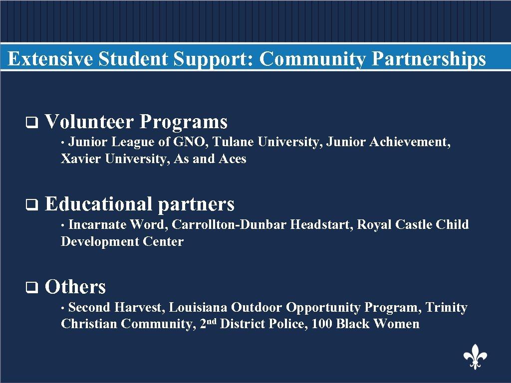 Extensive Student Support: Community Partnerships BODY COPY q Volunteer Programs Junior League of GNO,