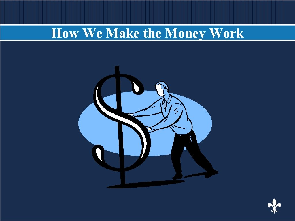 How We Make the Money Work BODY COPY