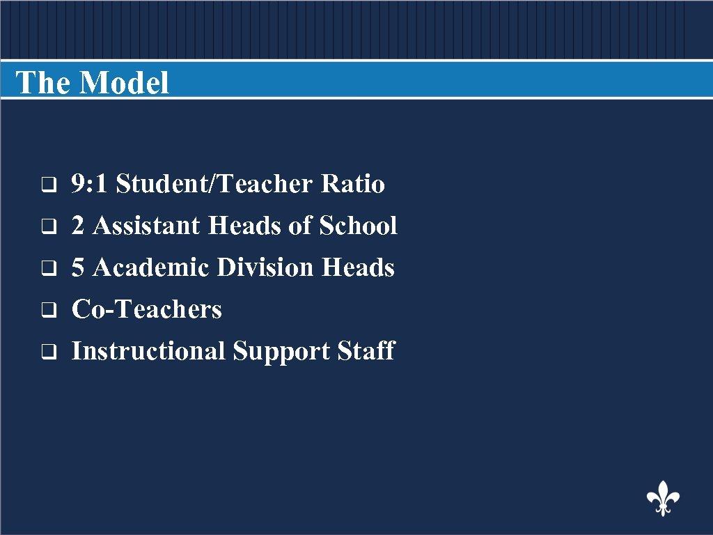 The Model BODY COPY q q q 9: 1 Student/Teacher Ratio 2 Assistant Heads
