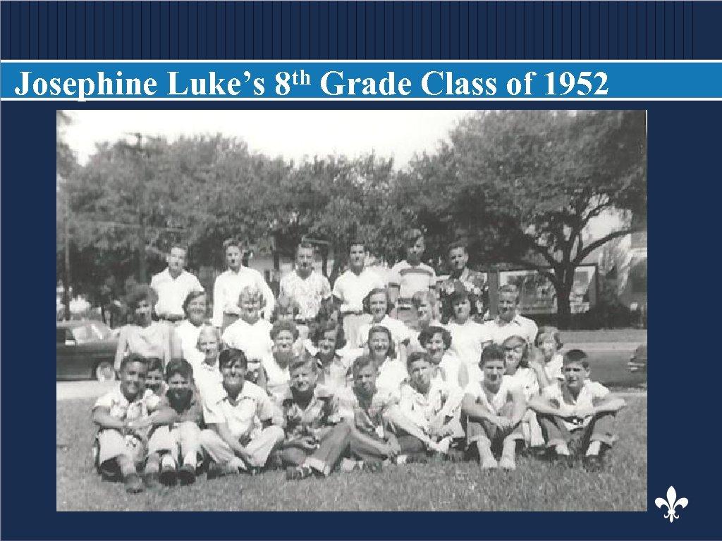 Josephine Luke's BODY COPY th 8 Grade Class of 1952