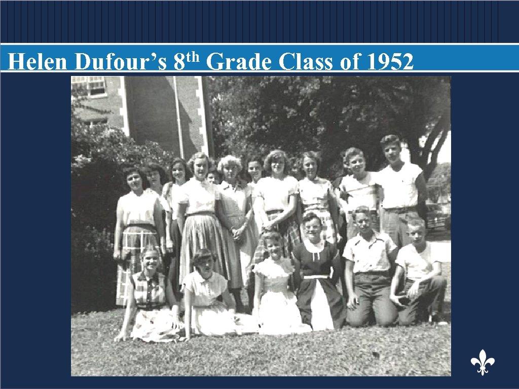 Helen Dufour's BODY COPY th 8 Grade Class of 1952