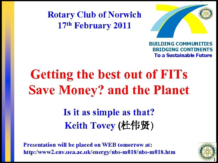 Rotary Club of Norwich 17 th February 2011 BUILDING COMMUNITIES BRIDGING CONTINENTS To a
