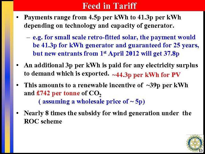 Feed in Tariff • Payments range from 4. 5 p per k. Wh to