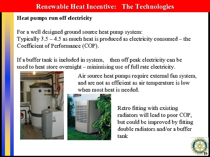 Renewable Heat Incentive: The Technologies Heat pumps run off electricity For a well designed