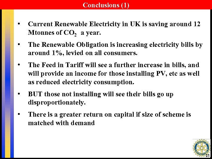 Conclusions (1) • Current Renewable Electricity in UK is saving around 12 Mtonnes of