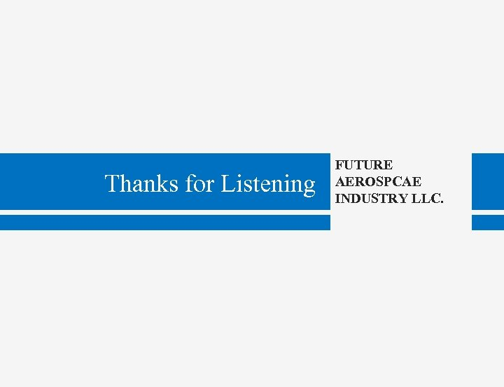 Thanks for Listening FUTURE AEROSPCAE INDUSTRY LLC.