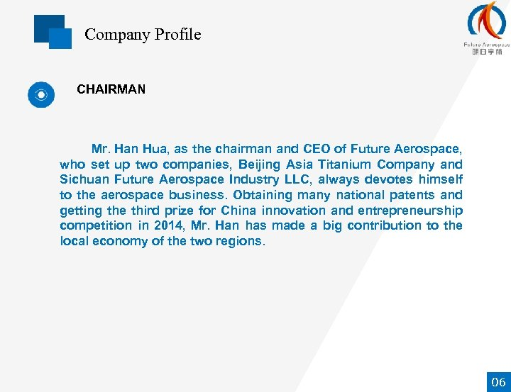Company Profile CHAIRMAN Mr. Han Hua, as the chairman and CEO of Future Aerospace,