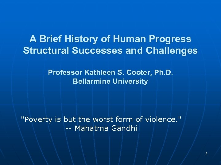 A Brief History of Human Progress Structural Successes and Challenges Professor Kathleen S. Cooter,
