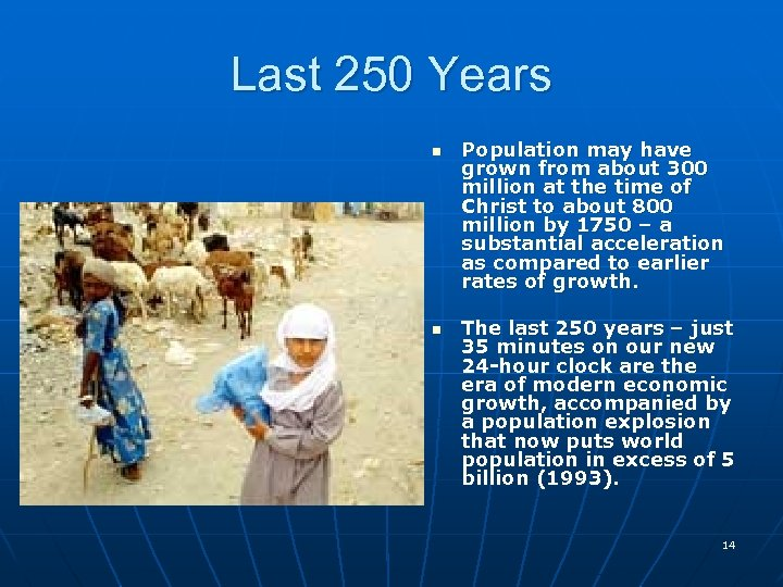 Last 250 Years n n Population may have grown from about 300 million at