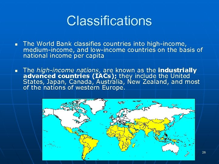 Classifications n n The World Bank classifies countries into high-income, medium-income, and low-income countries