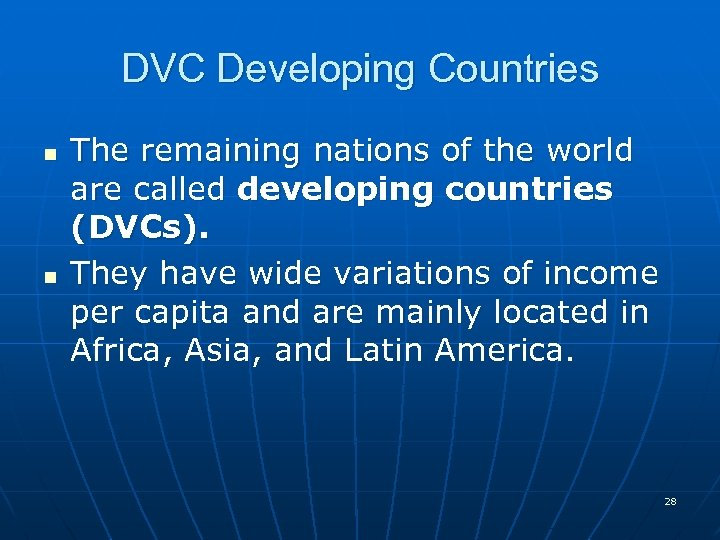 DVC Developing Countries n n The remaining nations of the world are called developing
