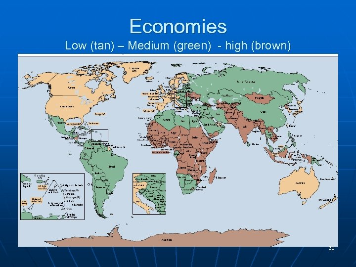Economies Low (tan) – Medium (green) - high (brown) 31
