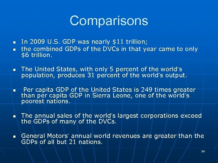 Comparisons n In 2009 U. S. GDP was nearly $11 trillion; the combined GDPs