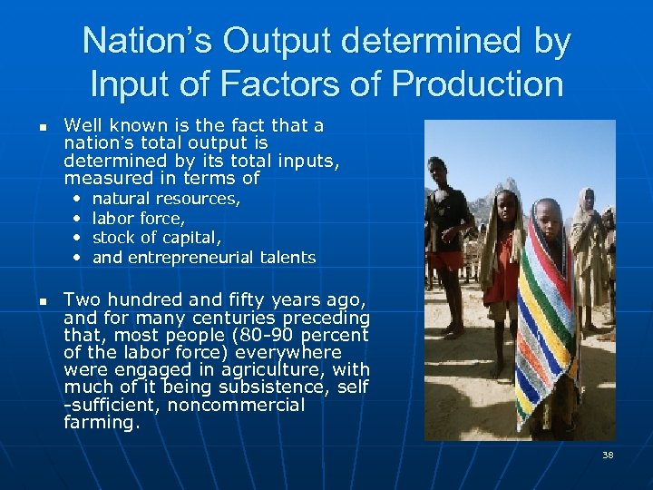 Nation's Output determined by Input of Factors of Production n Well known is the