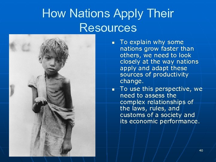How Nations Apply Their Resources n n To explain why some nations grow faster