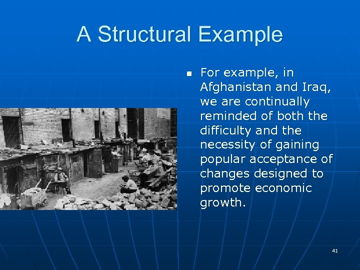 A Structural Example n For example, in Afghanistan and Iraq, we are continually reminded