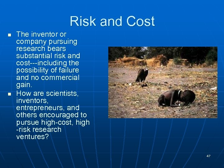 Risk and Cost n n The inventor or company pursuing research bears substantial risk