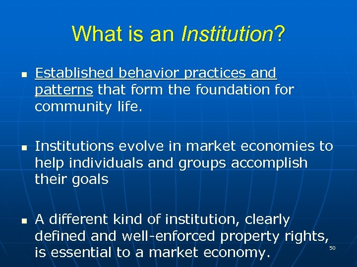 What is an Institution? n n n Established behavior practices and patterns that form