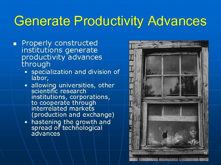 Generate Productivity Advances n Properly constructed institutions generate productivity advances through • specialization and
