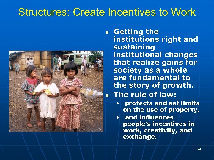 Structures: Create Incentives to Work n n Getting the institutions right and sustaining institutional