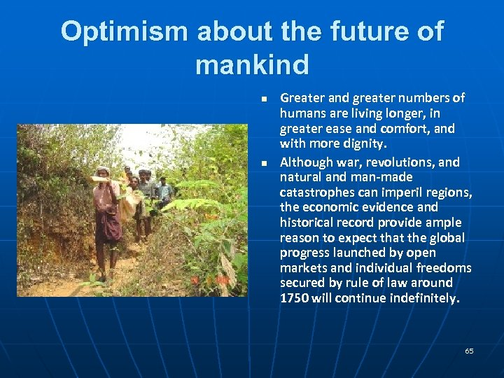 Optimism about the future of mankind n n Greater and greater numbers of humans