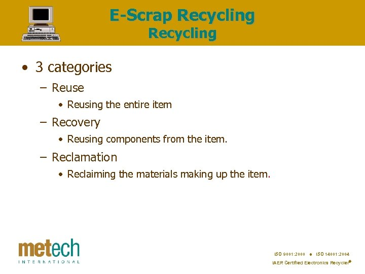 E-Scrap Recycling • 3 categories – Reuse • Reusing the entire item – Recovery