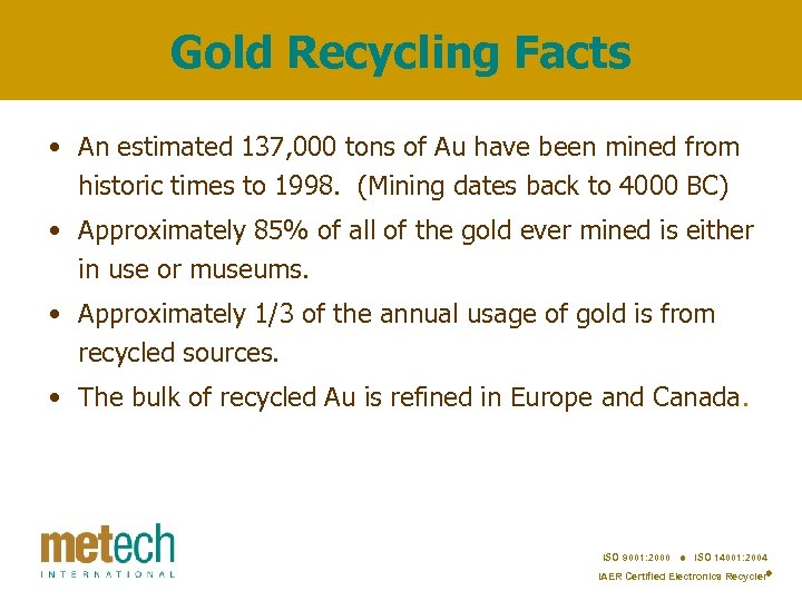 Gold Recycling Facts • An estimated 137, 000 tons of Au have been mined