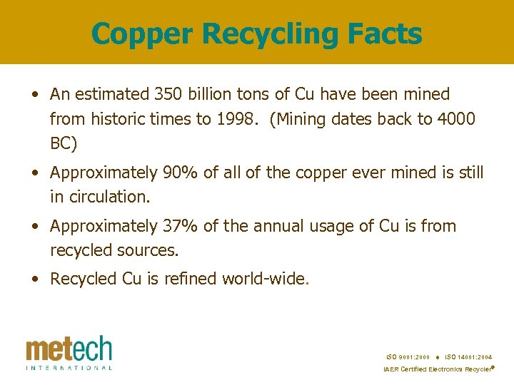 Copper Recycling Facts • An estimated 350 billion tons of Cu have been mined