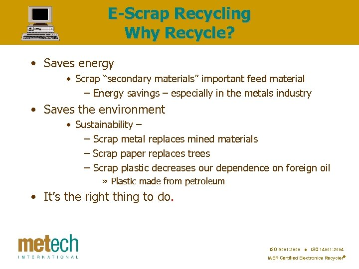 """E-Scrap Recycling Why Recycle? • Saves energy • Scrap """"secondary materials"""" important feed material"""