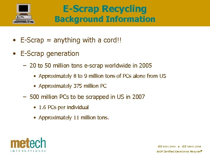 E-Scrap Recycling Background Information • E-Scrap = anything with a cord!! • E-Scrap generation