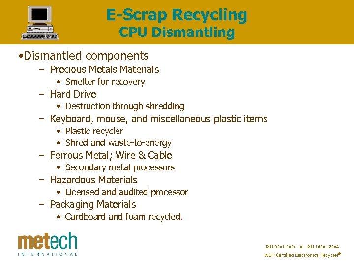 E-Scrap Recycling CPU Dismantling • Dismantled components – Precious Metals Materials • Smelter for