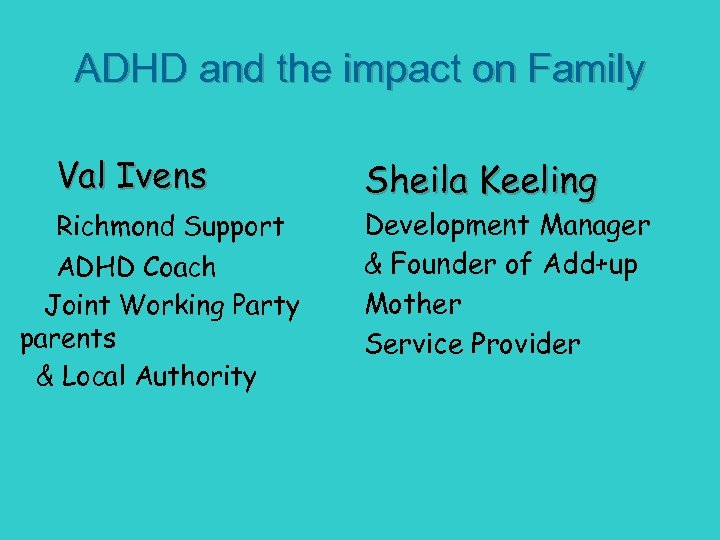 ADHD and the impact on Family Val Ivens Richmond Support ADHD Coach Joint Working