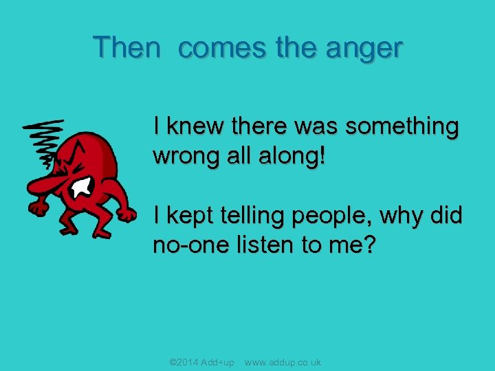 Then comes the anger I knew there was something wrong all along! I kept