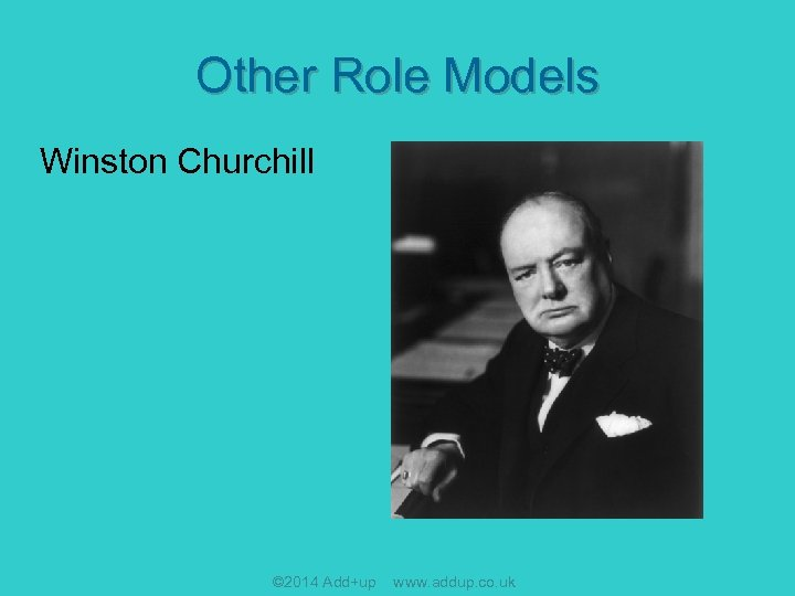 Other Role Models Winston Churchill © 2014 Add+up www. addup. co. uk