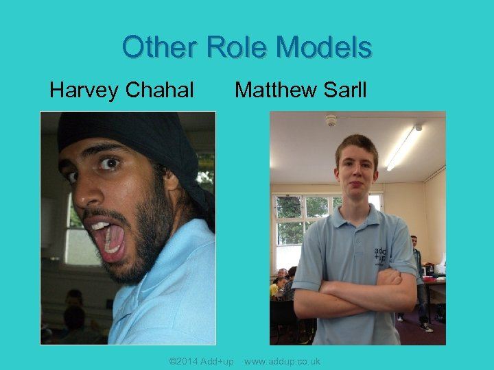 Other Role Models Harvey Chahal © 2014 Add+up Matthew Sarll www. addup. co. uk
