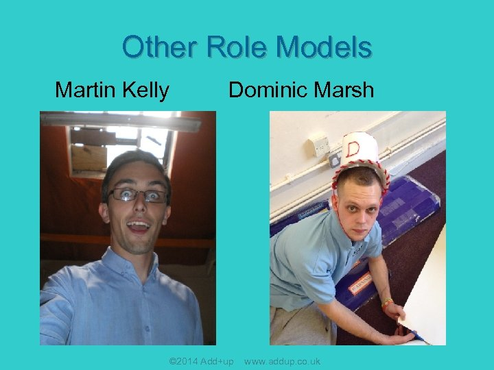 Other Role Models Martin Kelly Dominic Marsh © 2014 Add+up www. addup. co. uk