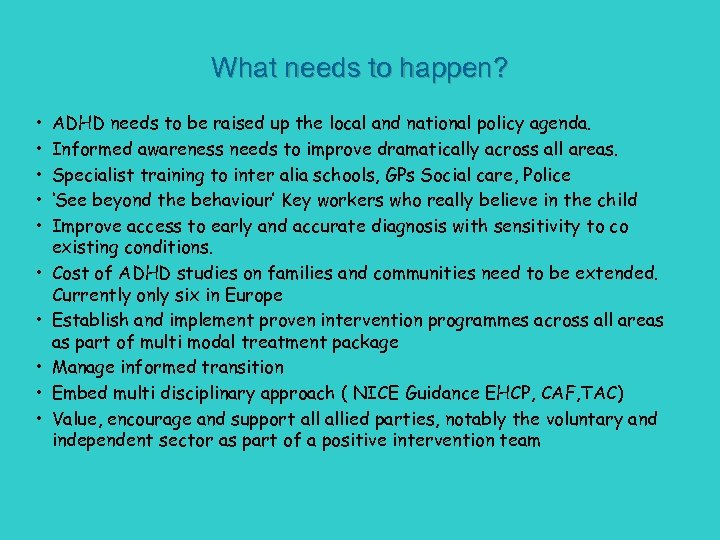 What needs to happen? • • • ADHD needs to be raised up the