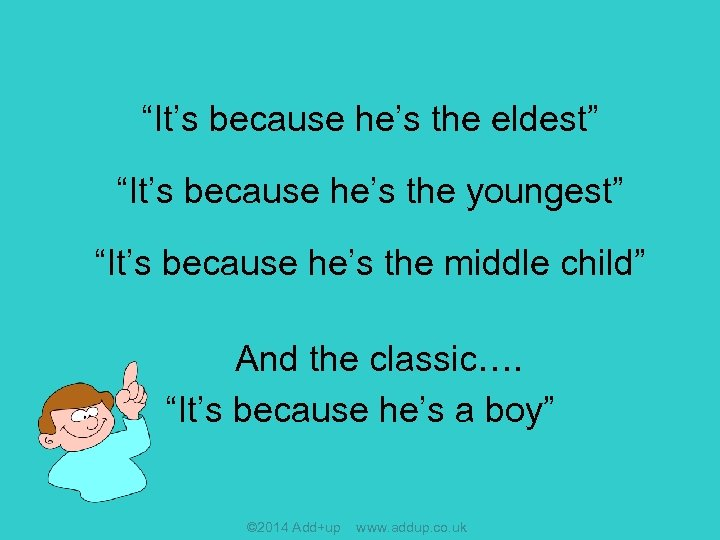 """""""It's because he's the eldest"""" """"It's because he's the youngest"""" """"It's because he's the"""